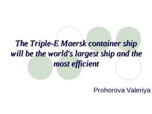 The Triple-E Maersk container ship will be the world's largest ship and the m
