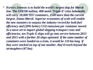 Korea's Daewoo is to build the world's largest ship for Mærsk line. The US$19