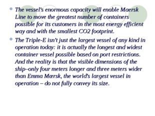 The vessel's enormous capacity will enable Maersk Line to move the greatest n