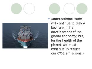 «International trade will continue to play a key role in the development of t