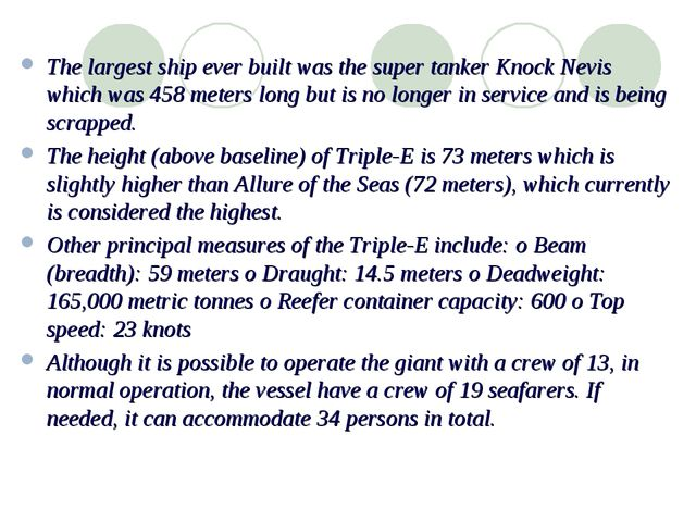 The largest ship ever built was the super tanker Knock Nevis which was 458 me...