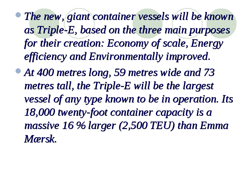 The new, giant container vessels will be known as Triple-E, based on the thre...