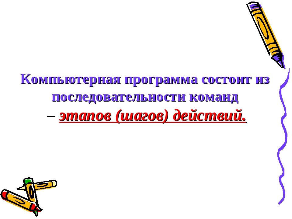 Компьютерная программа состоит из последовательности команд – этапов (шагов)...