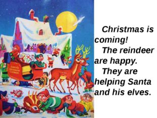 Christmas is coming! The reindeer are happy. They are helping Santa and his