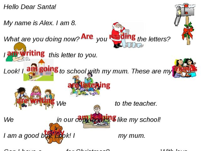 Hello Dear Santa! My name is Alex. I am 8. What are you doing now? you the le...