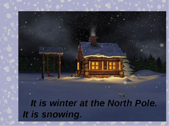 It is winter at the North Pole. It is snowing.