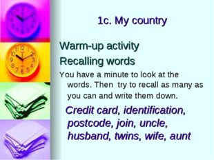 1c. My country Warm-up activity Recalling words You have a minute to look at