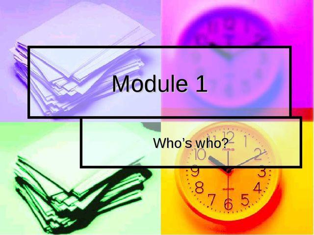 Module 1 Who's who?