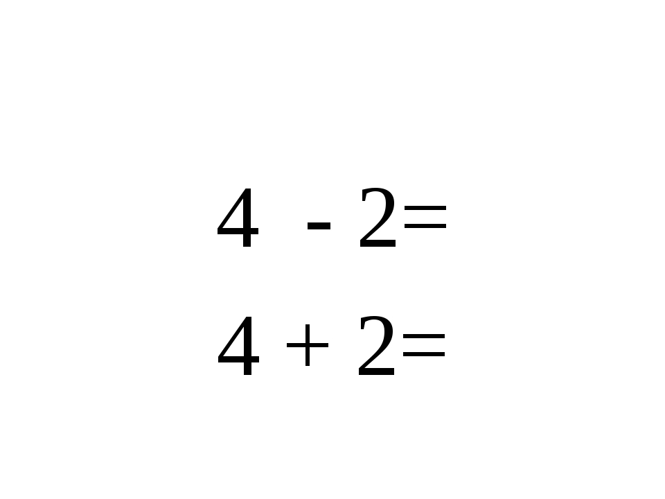 4 - 2= 4 + 2=