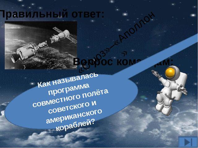 Вопрос командам: Как называлась программа совместного полёта советского и аме...