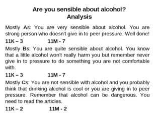 Are you sensible about alcohol? Analysis Mostly As: You are very sensible abo