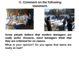 V. Comment on the following statement. Some people believe that modern teenag
