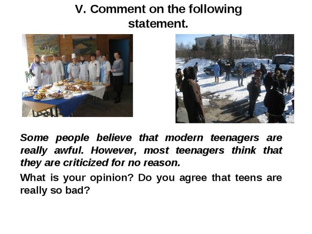 V. Comment on the following statement. Some people believe that modern teenag...