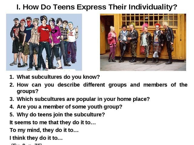 I. How Do Teens Express Their Individuality? What subcultures do you know? Ho...