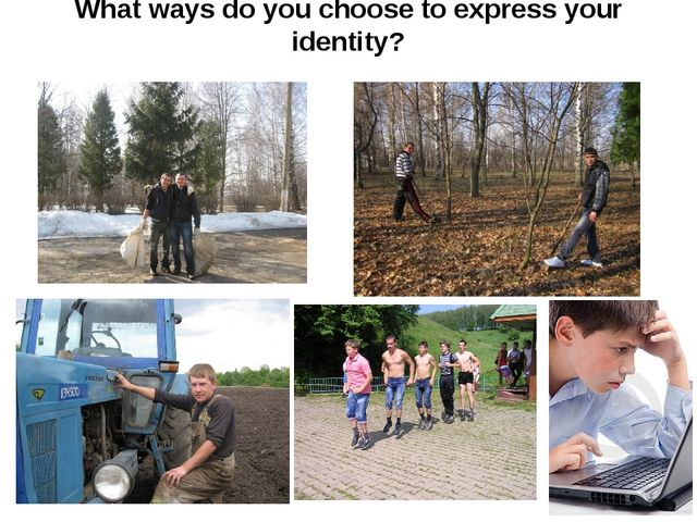 What ways do you choose to express your identity?