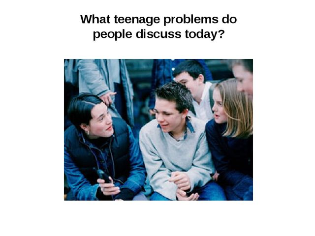 What teenage problems do people discuss today?
