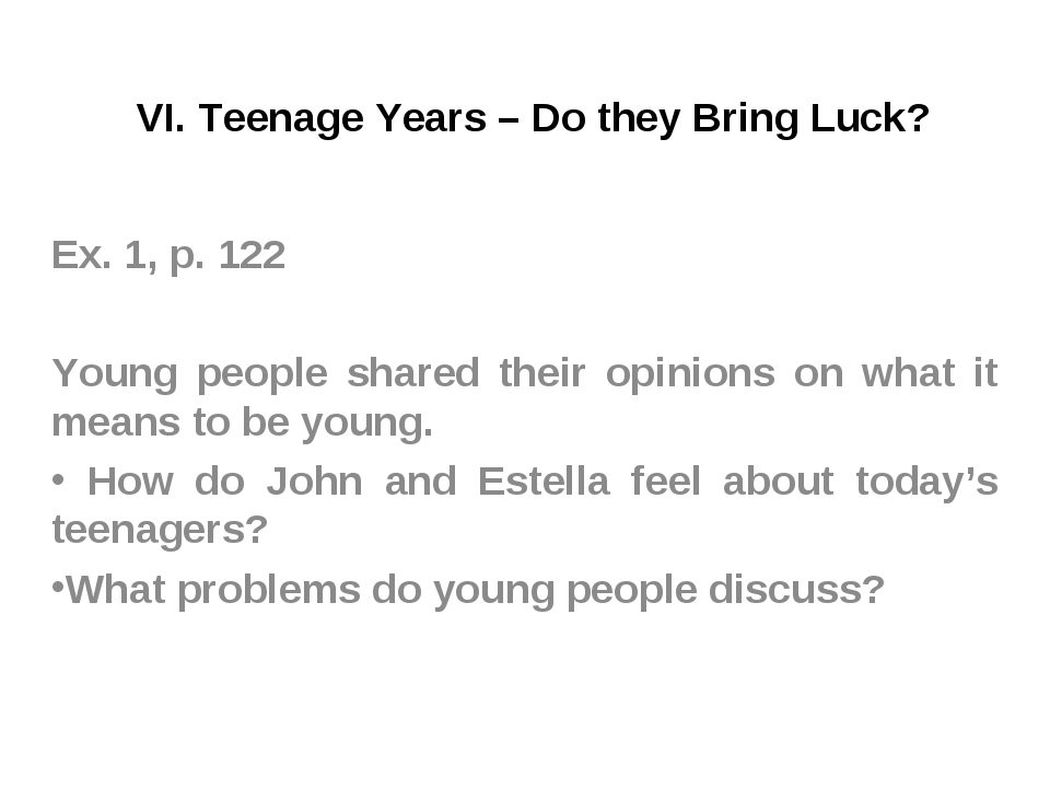 VI. Teenage Years – Do they Bring Luck? Ex. 1, p. 122 Young people shared the...