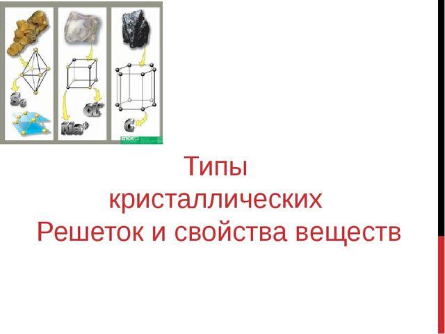Типы кристаллических Решеток и свойства веществ