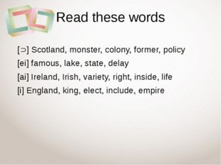 Read these words [] Scotland, monster, colony, former, policy [ei] famous, l