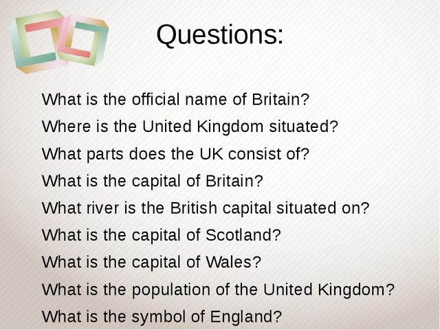Questions: What is the official name of Britain? Where is the United Kingdom...