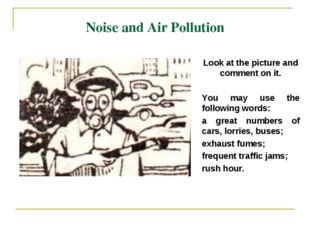 Noise and Air Pollution Look at the picture and comment on it. You may use th
