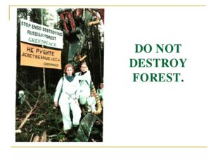 DO NOT DESTROY FOREST.