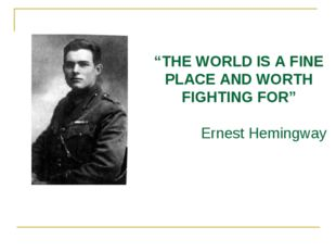 """THE WORLD IS A FINE PLACE AND WORTH FIGHTING FOR"" Ernest Hemingway"