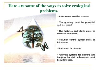 Here are some of the ways to solve ecological problems. Green zones must be c