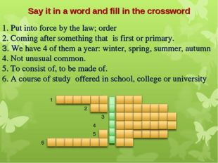 Say it in a word and fill in the crossword 1. Put into force by the law; orde