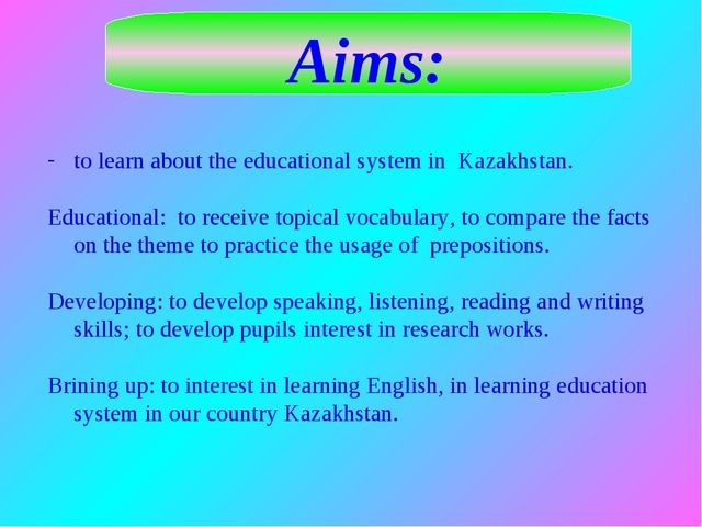 Aims: to learn about the educational system in Kazakhstan. Educational: to re...