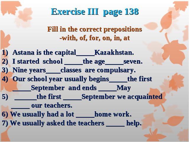 Exercise III page 138 Astana is the capital_____Kazakhstan. I started school...