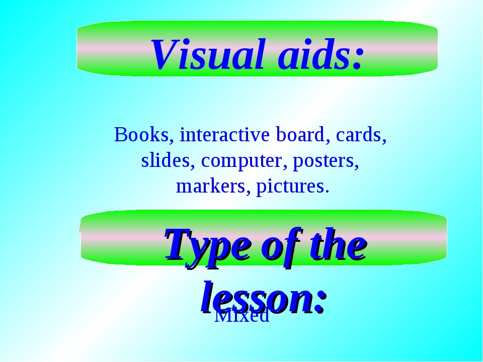 Visual aids: Books, interactive board, cards, slides, computer, posters, mark...
