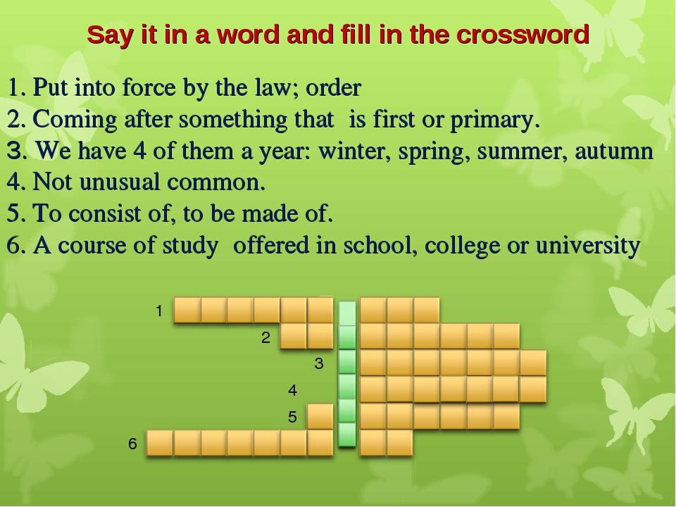 Say it in a word and fill in the crossword 1. Put into force by the law; orde...