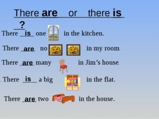 There are or there is ? There ____ one in the kitchen. There ____ no in my ro