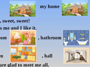 Home my home Sweet, sweet, sweet! It likes me and I like it. Bedroom , bathro