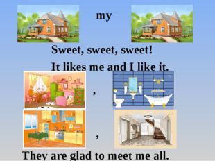 my Sweet, sweet, sweet! It likes me and I like it. , , They are glad to meet
