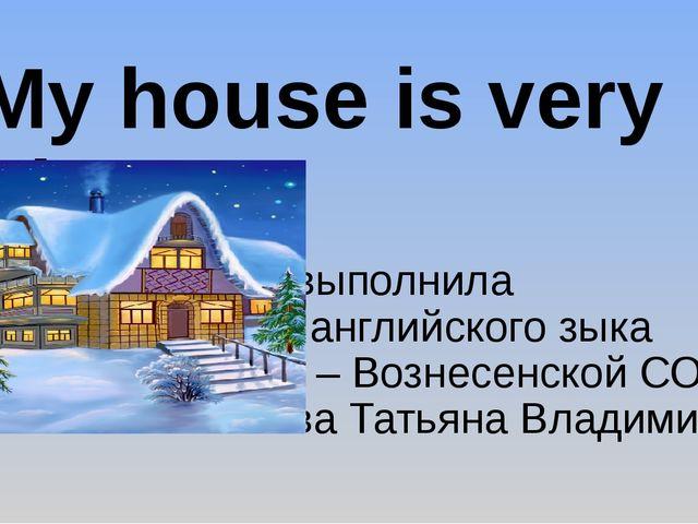 My house is very nice Работу выполнила учитель английского зыка МБОУ В – Возн...