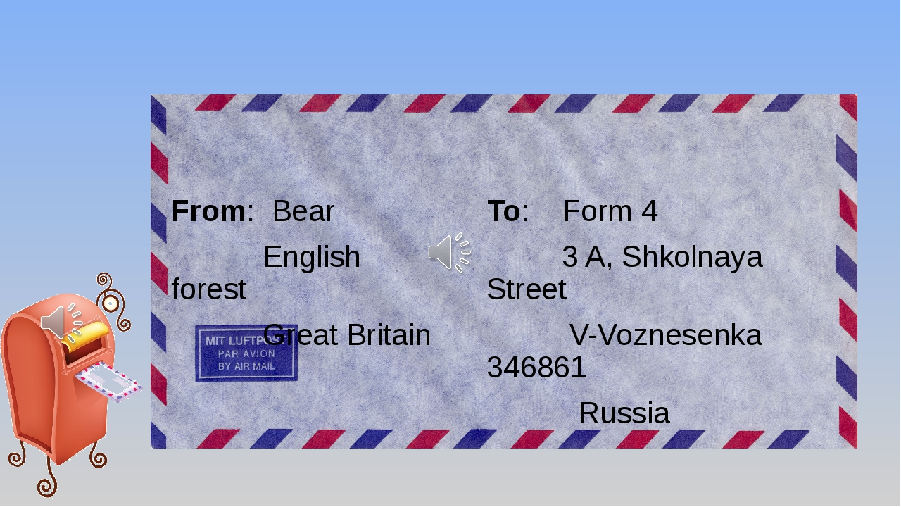From: Bear English forest Great Britain To: Form 4 3 A, Shkolnaya Street V-Vo...