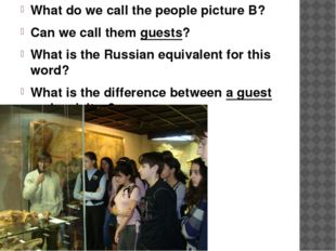 What do we call the people picture B? Can we call them guests? What is the Ru