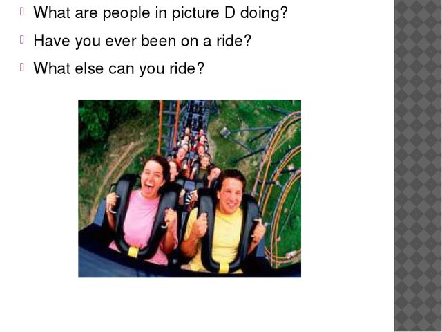 What are people in picture D doing? Have you ever been on a ride? What else c...