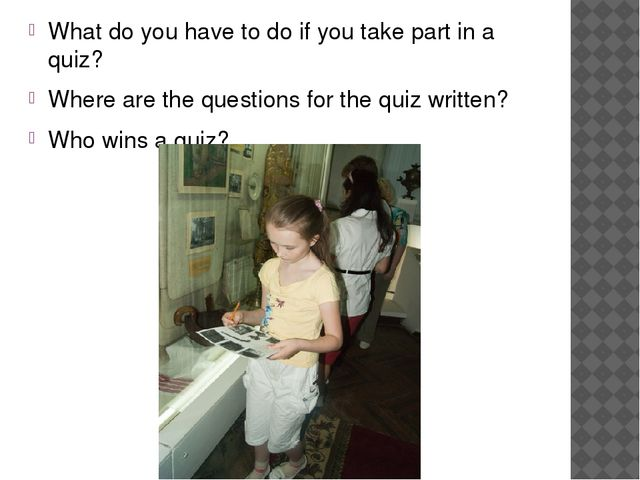 What do you have to do if you take part in a quiz? Where are the questions fo...