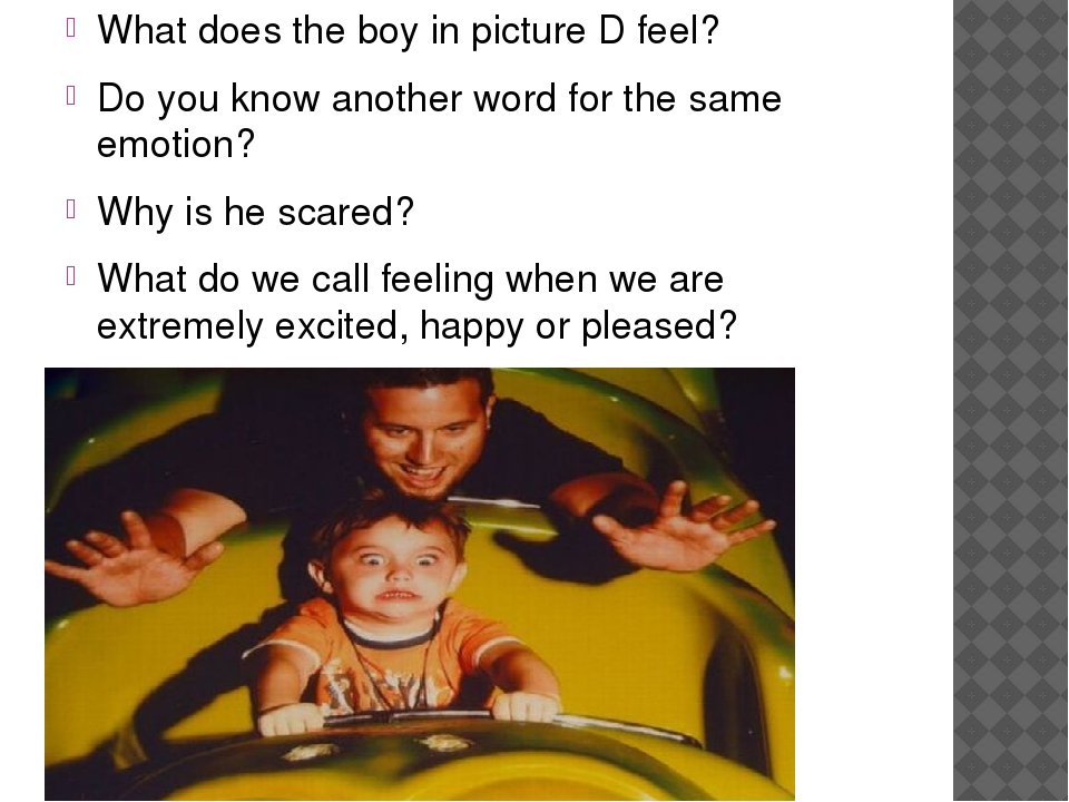 What does the boy in picture D feel? Do you know another word for the same em...