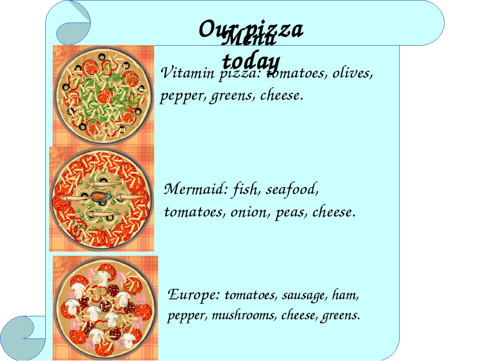 Our pizza today Menu Vitamin pizza: tomatoes, olives, pepper, greens, cheese...