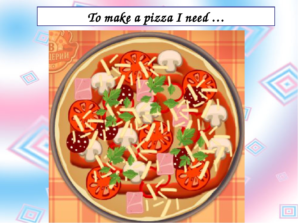 To make a pizza I need …