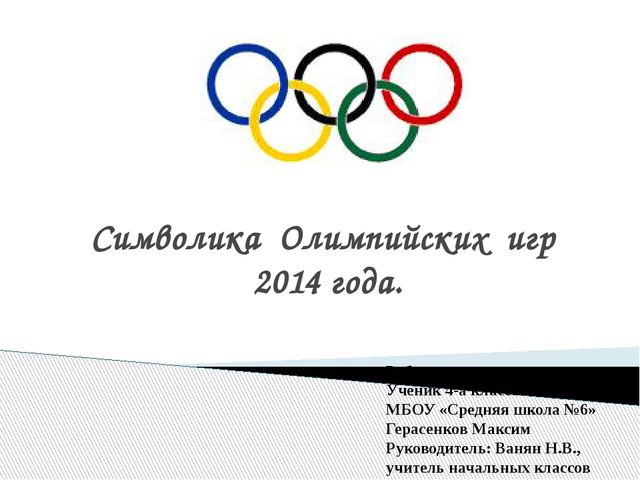 Символика Олимпийских игр 2014 года. Работу выполнил Ученик 4-а класса МБОУ «...