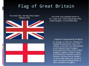 Flag of Great Britain The Union Flag, popularly known as the Union Jack, is t
