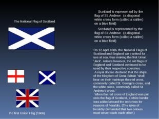 Scotland is represented by the flag of St. Andrew (a diagonal white cross fo