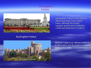 Buckingham Palace is the Queen's official and main royal London home, althoug