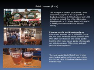 Public Houses (Pubs) The word pub is short for public house. There are over 6
