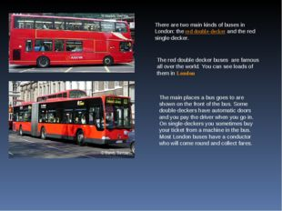 There are two main kinds of buses in London: thered double-deckerand the re